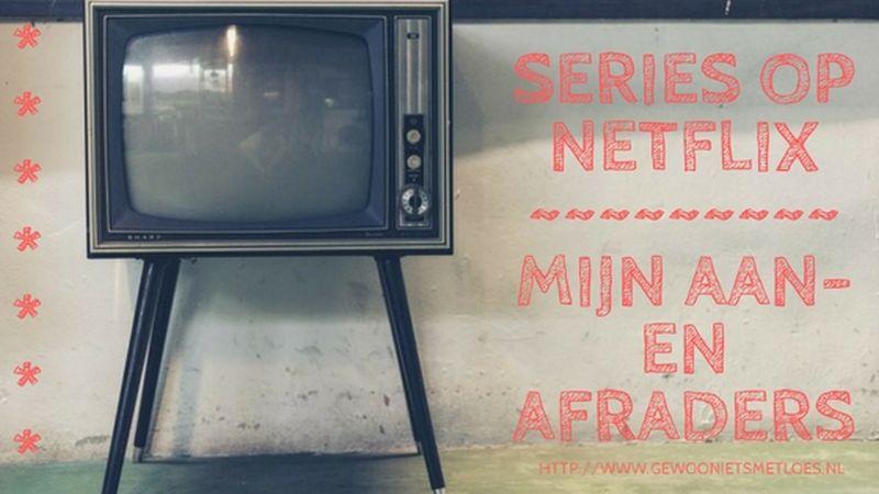 Series op Netflix: mijn aanraders (en afraders)