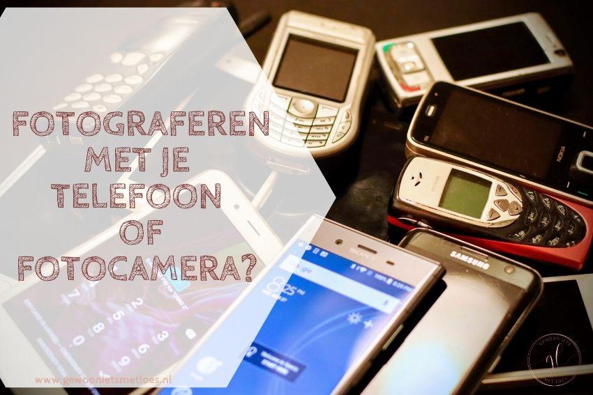 Fotograferen met je telefoon of fotocamera?