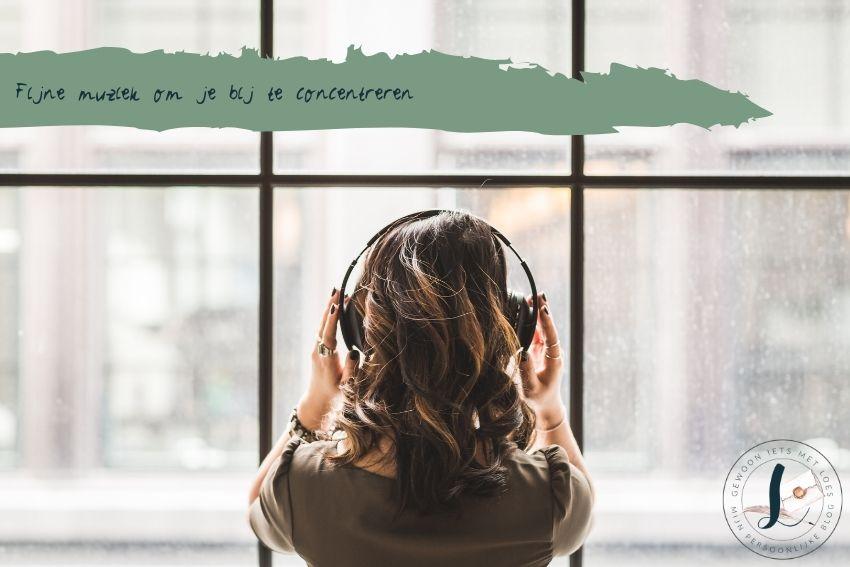 Fijne muziek om je bij te concentreren